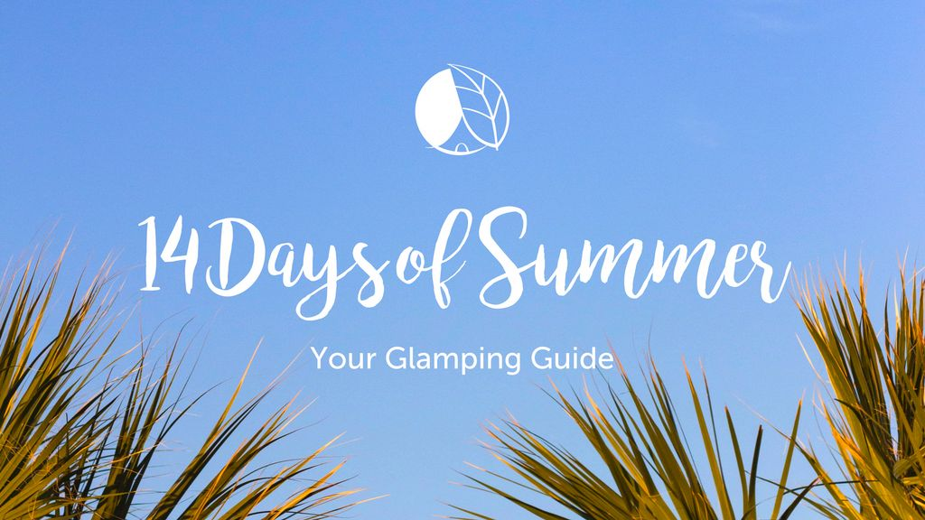 14 Days of Summer Glamping Guide