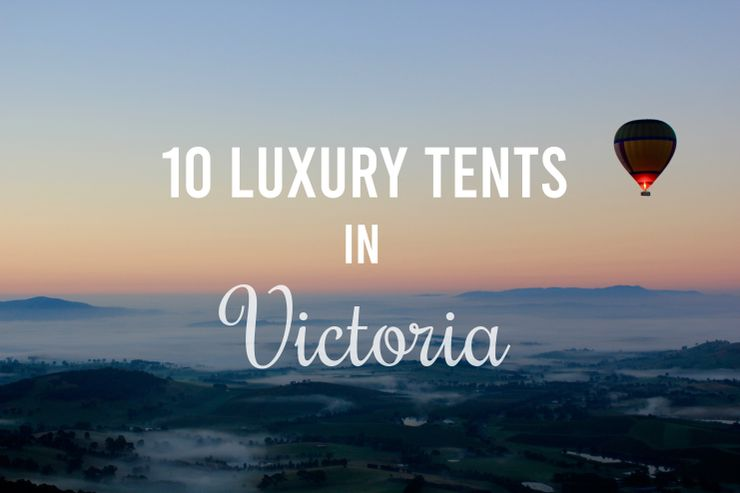 Top 10 luxury tents in Victoria, Australia